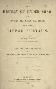 The history of Hyder Shah, alias, Hyder Ali Khan Bahadur, and of his son, Tippoo Sultan by M. D. L. T. M.