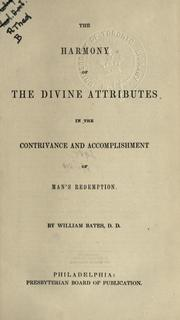 Cover of: The harmony of the divine attributes in the contrivance and accomplishment of mans redemption. by William Bates