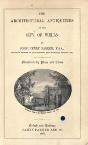 The architectural antiquities of the city of Wells by John Henry Parker
