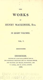 Cover of: The works of Henry Mackenzie, esq. ..