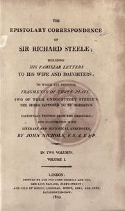 Cover of: The epistolary correspondence of Sir Richard Steele: including his familiar letters to his wife and daughters to which are prefixed fragments of three plays : two of them undoubtedly Steele's, the third supposed to be Addison's