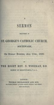 Cover of: A sermon delivered in St. George's Catholic Church, Southwark, on Sunday evening, Aug. 11th, 1850