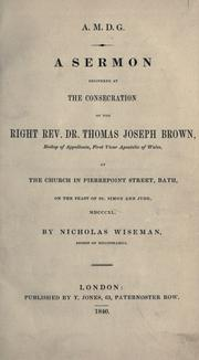 Cover of: A sermon delivered at the consecration of the Right Rev. Dr. Thomas Joseph Brown, Bishop of Appollonia, first Vicar Apostolic of Wales