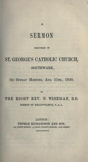 Cover of: A sermon delivered in St. George's Catholic Church, Southwark, on Sunday morning, Aug. 11th, 1850