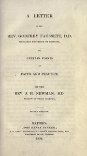 Cover of: A letter to the Rev. Godfrey Faussett, D.D., Margaret Professor of Divinity, on certain points of faith and practice