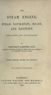 Cover of: The steam engine, steam navigation, roads, and railways, explained and illustrated