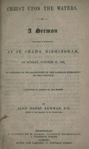 Cover of: Christ upon the waters: a sermon preached in substance at St. Chad's, Birmingham , on Sunday October 27, 1850, on occasion of establishment of the Catholic hierarchy in this country....