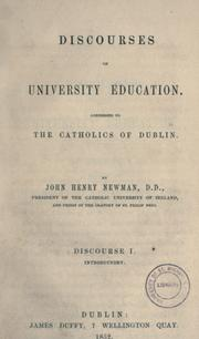 Cover of: Discourses on university education: addressed to the Catholics of Dublin ; discourse I. Introductory