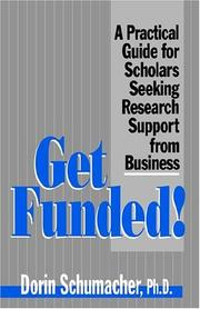 Cover of: Get Funded!: A Practical Guide for Scholars Seeking Research Support from Business