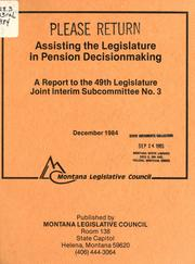 Cover of: Assisting the legislature in pension decisionmaking | Montana. Legislature. Joint Interim Subcommittee No. 3.
