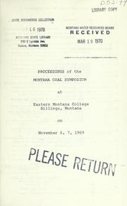 Cover of: Proceedings of the Montana Coal Symposium at Eastern Montana College, Billings, Montana, on November 6, 7, 1969. |