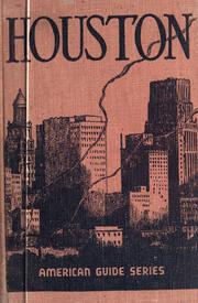 Cover of: Houston, a history and guide by compiled by workers of the Writers' Program of the Work Projects Administration in the state of Texas ; sponsored by the Harris County Historical Society, Inc.