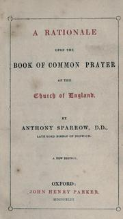Cover of: A rationale upon the Book of common prayer of the Church of England | Anthony Sparrow