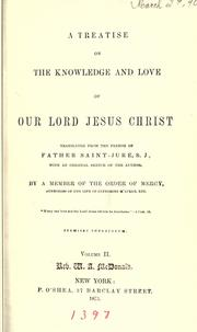 Cover of: A treatise on the knowledge and love of Our Lord Jesus Christ | Jean-Baptiste Saint-Jure