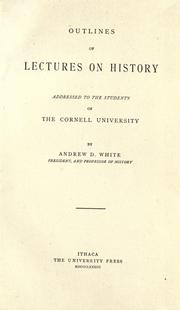 Cover of: Outlines of lectures on history addressed to the students of the Cornell University
