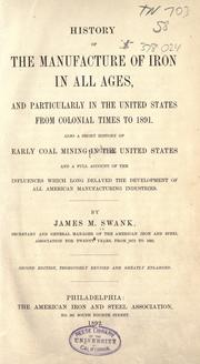 Cover of: History of the manufacture of iron in all ages, and particularly in the United States from colonial times to 1891