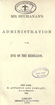 Cover of: Mr. Buchanan's administration on the eve of the rebellion