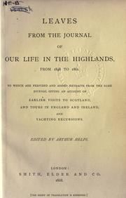 Cover of: Leaves from the jouranl of our life in the Highlands, from 1848-1861: To which are prefixed and added extracts from the same journal giving an account of earlier visits to Scotland, and tours in England and Ireland, and yachting excursions