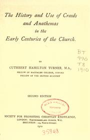 Cover of: The history and use of Creeds and Anathemas in the early centuries of the church