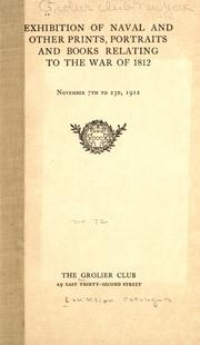 Cover of: Exhibition of naval and other prints, portraits and books relating to the War of 1812, November 7th to 23d, 1912