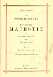 Cover of: The Pourtraecture of his sacred Majestie in his solitudes and sufferings
