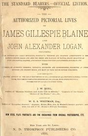 The authorized pictorial lives of James Gillespie Blaine and John Alexander Logan by James W. Buel