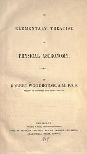 Cover of: An elementary treatise on physical astronomy | Robert Woodhouse