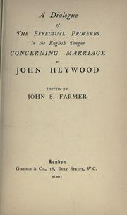 Cover of: A dialogue of the effectual proverbs in the English tongue concerning marriage by John Heywood