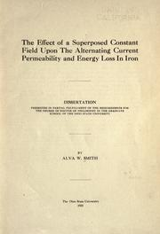 Cover of: The effect of a superposed constant field upon the alternating current permeability and energy loss in iron