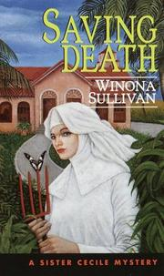 Cover of: Saving Death (Sister Cecile Mysteries) | Winona Sullivan
