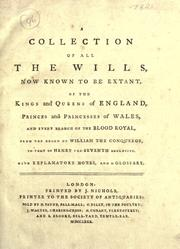 Cover of: A collection of all the wills, now known to be extant, of the kings and queens of England, princes and princesses of Wales, and every branch of the blood royal, from the reign of William the Conqueror to that of Henry the Seventh