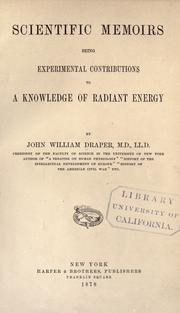 Cover of: Scientific memoirs: being experimental contributions to a knowledge of radiant energy