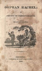 Cover of: Orphan Rachel, or, Fruits of perseverance |