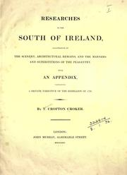 Cover of: Researches in the south of Ireland, illustrative of the scenery, architectural remains, and the manners and superstitions of the peasantry