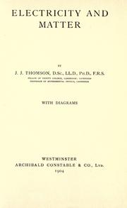 Electricity and matter by Sir J. J. Thomson
