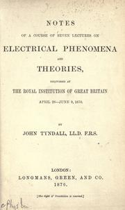 Cover of: Notes of a course of seven lectures on electrical phenomena and theories: delivered at the Royal Institution of Great Britain, April 28-June 9, 1870