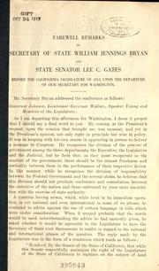Cover of: Farewell remarks of secretary of state William Jennings Bryan and state senator Lee C. Gates before the California Legislature of 1913 ..