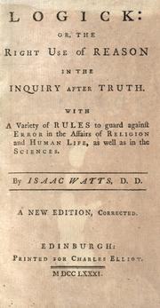 Cover of: Logick, or, The right use of reason in the inquiry after truth: with a variety of rules to guard against error in the affairs of religion and human life, as well as in the sciences