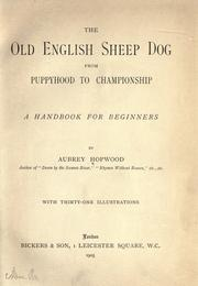 Cover of: The Old English sheep dog from puppyhood to championship | Aubrey Hopwood