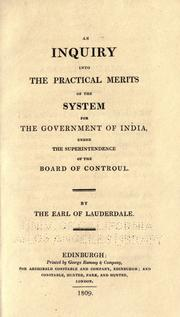 Cover of: An inquiry into the practical merits of the system for the government of India, under the superintendence of the Board of Controul