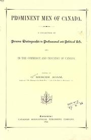 Cover of: Prominent men of Canada: a collection of persons distinguished in professional and political life, and in the commerce and industry of Canada