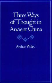 Three ways of thought in ancient China by Arthur Waley, Arthur Waley