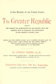Cover of: The greater Republic: a new history of the United States, embracing the growth and achievements of our country from the earliest days of discovery ... to the present eventful year ...