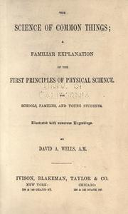 Cover of: The science of common things: a familiar explanation of the first principles of physical science. For schools, families, and young students.