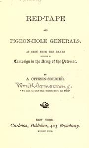 Cover of: Red-tape and pigeon-hole generals: as seen from the ranks during a campaign in the Army of the Potomac |