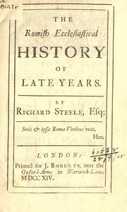 Cover of: The Romish ecclesiastical history of late years: By Richard Steele, Esq;.