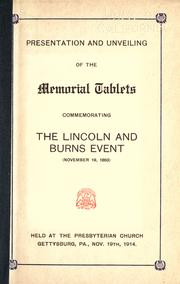 Cover of: Presentation and unveiling of the memorial tablets commemorating the Lincoln and Burns event (November 19, 1863) held at the Presbyterian church, Gettysburg, Pa., Nov. 19th, 1914 |