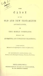 Cover of: The canon of the Old and New Testaments ascertained by Alexander, Archibald