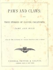 Cover of: Paws and claws: being true stories of clever creatures tame and wild.