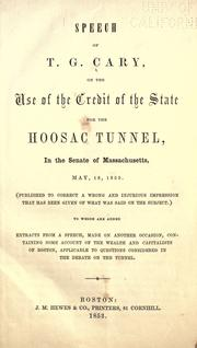Cover of: Speech of T. G. Cary, on the use of the credit of the state for the Hoosac tunnel, in the Senate of Massachusetts, May 18, 1853 ... To which are added extracts from a speech, made on another occasion, containing some account of the wealth and capitalists of Boston, applicable to questions considered in the debate on the tunnel